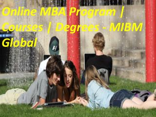 Online MBA Program | Courses | Degrees is need of the MIBM Global
