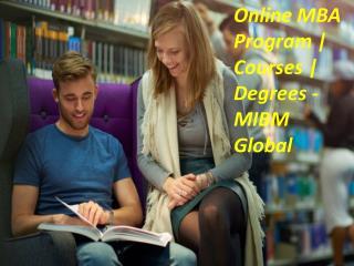 Online MBA Program Courses Degrees developments going on MIBM Global