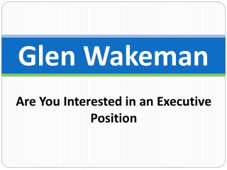 Glen Wakeman - Are You Interested in an Executive Position