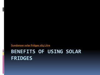 Benefits of Using Solar Fridges