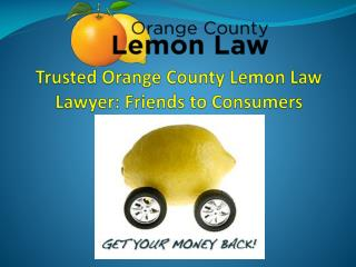 Trusted Orange County Lemon Law Lawyer : Friends to Consumers