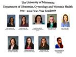 The University of Minnesota Department of Obstetrics, Gynecology and Womens Health 2011   2012 First -Year Residents