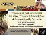 Trauma and Justice Strategic Initiative:  Trauma Informed Care  Trauma Specific Services