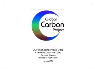 GCP International Project Office CSIRO Earth Observation Centre Canberra, Australia Prepared by Pep Canadell  January 20