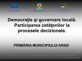 Procese decizionale eficiente la nivelul Administratiei Publice Locale din Rom nia, cod SMIS 2284 Proiect cofinanat din