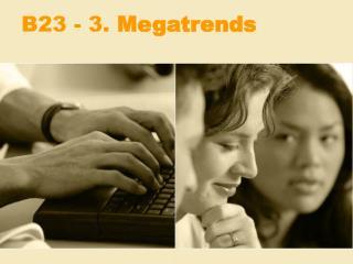 B23 - 3. Megatrends