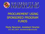 PROCUREMENT USING SPONSORED PROGRAM FUNDS   Marty Newman, Assistant Director 301.405.5834  menewmanumd