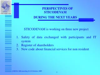 PERSPECTIVES OF  STICODEVAM  DURING THE NEXT YEARS