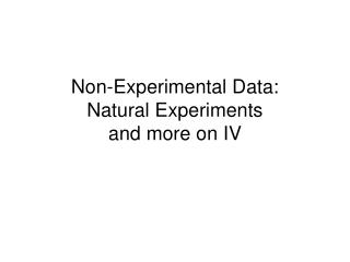 Non-Experimental Data: Natural Experiments  and more on IV