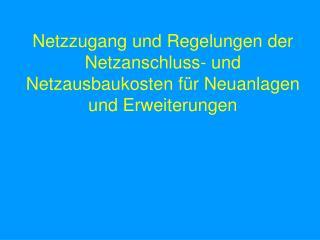 Netzzugang und Regelungen der Netzanschluss- und Netzausbaukosten f r Neuanlagen und Erweiterungen