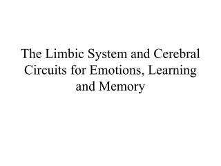 The Limbic System and Cerebral Circuits for Emotions, Learning and Memory