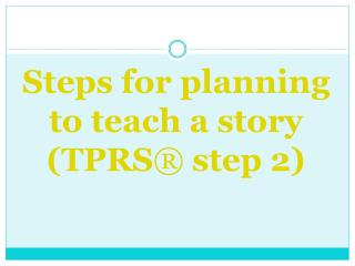 Steps for planning to teach a story  TPRS  step 2