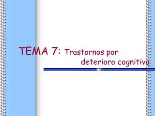 TEMA 7: Trastornos por                             deterioro cognitivo