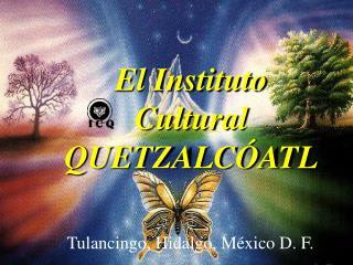El Instituto  Cultural QUETZALC ATL