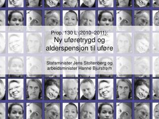 Prop. 130 L 2010 2011: Ny uf retrygd og  alderspensjon til uf re  Statsminister Jens Stoltenberg og arbeidsminister Hann