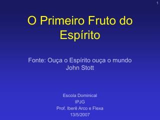 O Primeiro Fruto do Esp rito  Fonte: Ou a o Esp rito ou a o mundo John Stott