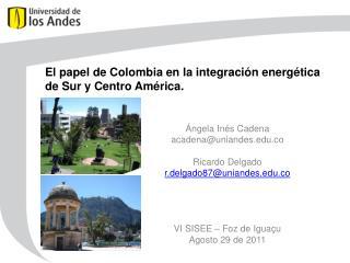 El papel de Colombia en la integraci n energ tica de Sur y Centro Am rica.