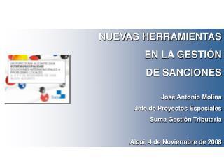 NUEVAS HERRAMIENTAS EN LA GESTI N DE SANCIONES  Jos  Antonio Molina Jefe de Proyectos Especiales Suma Gesti n Tributaria