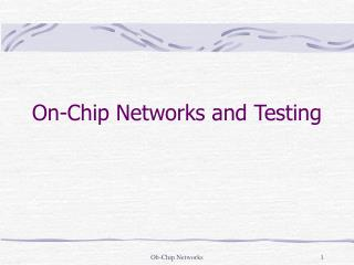 On-Chip Networks and Testing -I