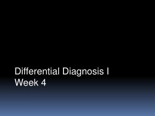 Differential Diagnosis I Week 4