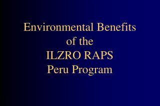 Environmental Benefits of the ILZRO RAPS  Peru Program
