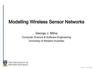 Modelling Wireless Sensor Networks George J. Milne Computer Science & Software Engineering University of Western Austral