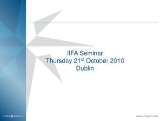 IIFA Seminar Thursday 21st October 2010 Dublin