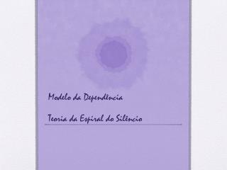 Modelo da Depend ncia Teoria da Espiral do Sil ncio