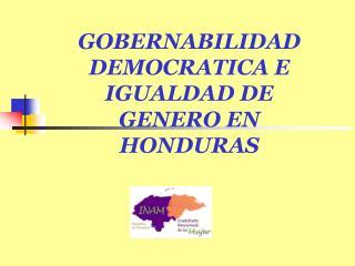GOBERNABILIDAD DEMOCRATICA E IGUALDAD DE  GENERO EN HONDURAS