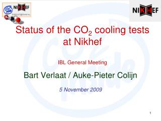 Status of the CO2 cooling tests at Nikhef  IBL General Meeting