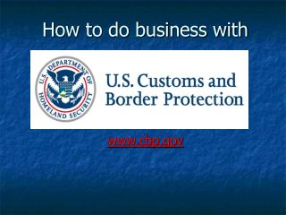 How to do business with      cbp