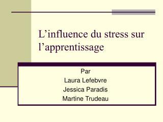 L influence du stress sur l apprentissage