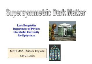 Lars Bergstr m Department of Physics Stockholm University lbephysto.se