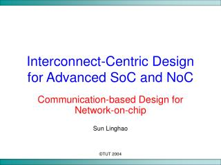 Communication-Based Design for Network on Chip - Interconnect ...
