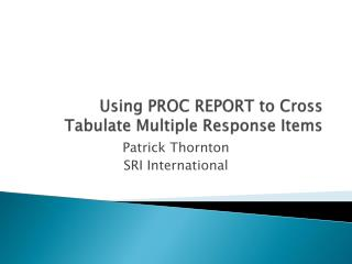Using PROC REPORT to Cross Tabulate Multiple Response Items