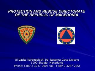 Ul.Vasko Karangeleski bb, kasarna Goce Delcev; 1000 Skopje, Macedonia Phone:389 2 3247 200; Fax: 389 2 3247 225;
