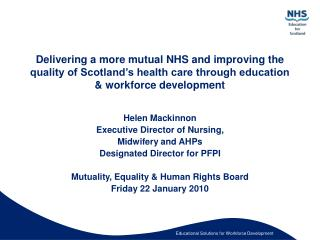 Delivering a more mutual NHS and improving the quality of Scotland s health care through education  workforce developmen