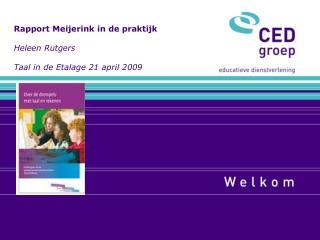 Rapport Meijerink in de praktijk  Heleen Rutgers  Taal in de Etalage 21 april 2009