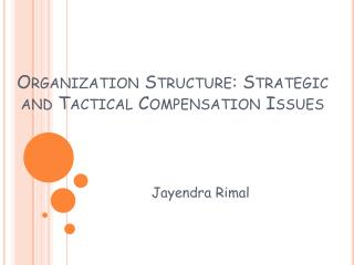 Organization Structure: Strategic and Tactical Compensation Issues