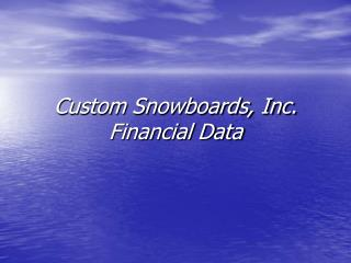 Custom Snowboards, Inc. Financial Data