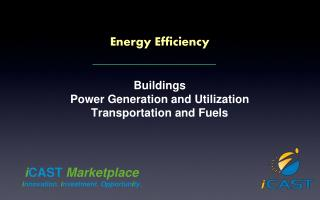 Energy Efficiency   Buildings Power Generation and Utilization Transportation and Fuels