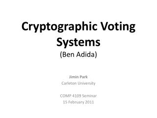 Cryptographic Voting Systems Ben Adida