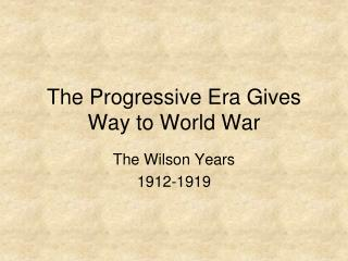 The Progressive Era Gives Way to World War