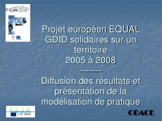 Projet europ en EQUAL  GDID solidaires sur un territoire  2005   2008 ------- Diffusion des r sultats et pr sentation de