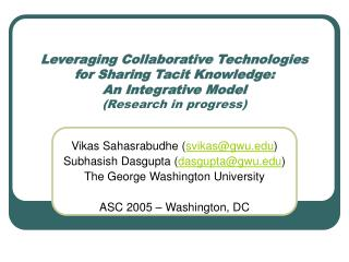 Leveraging Collaborative Technologies for Sharing Tacit Knowledge: An Integrative Model Research in progress