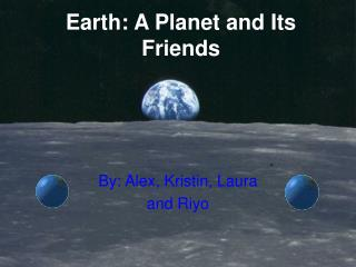 Earth: A Planet and Its Friends
