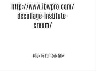 ibwpro.com/decollage-institute-cream/