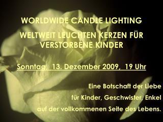 WORLDWIDE CANDLE LIGHTING WELTWEIT LEUCHTEN KERZEN F R VERSTORBENE KINDER   Sonntag,  13. Dezember 2009,  19 Uhr   Eine