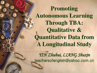 Promoting Autonomous Learning Through TBA: Qualitative  Quantitative Data from A Longitudinal Study  YIN Zhuhui, LIANG S