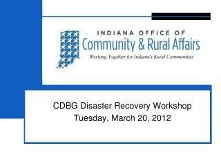 CDBG Disaster Recovery Workshop Tuesday, March 20, 2012